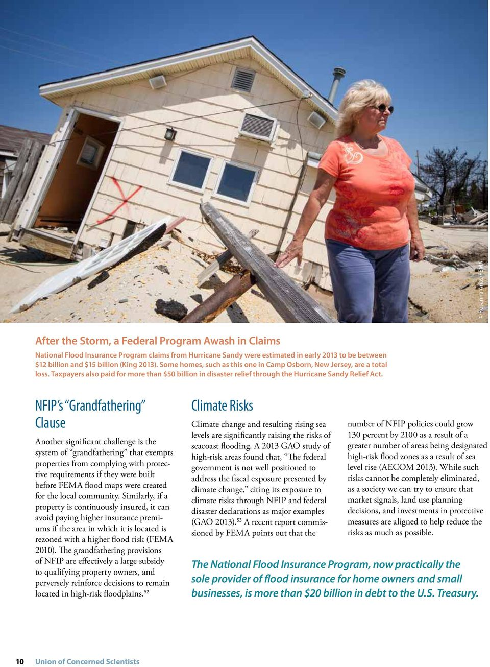 NFIP s Grandfathering Clause Another significant challenge is the system of grandfathering that exempts properties from complying with protective requirements if they were built before FEMA flood