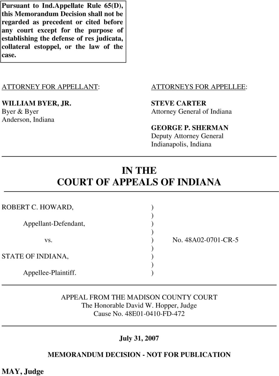 estoppel, or the law of the case. ATTORNEY FOR APPELLANT: WILLIAM BYER, JR. Byer & Byer Anderson, Indiana ATTORNEYS FOR APPELLEE: STEVE CARTER Attorney General of Indiana GEORGE P.