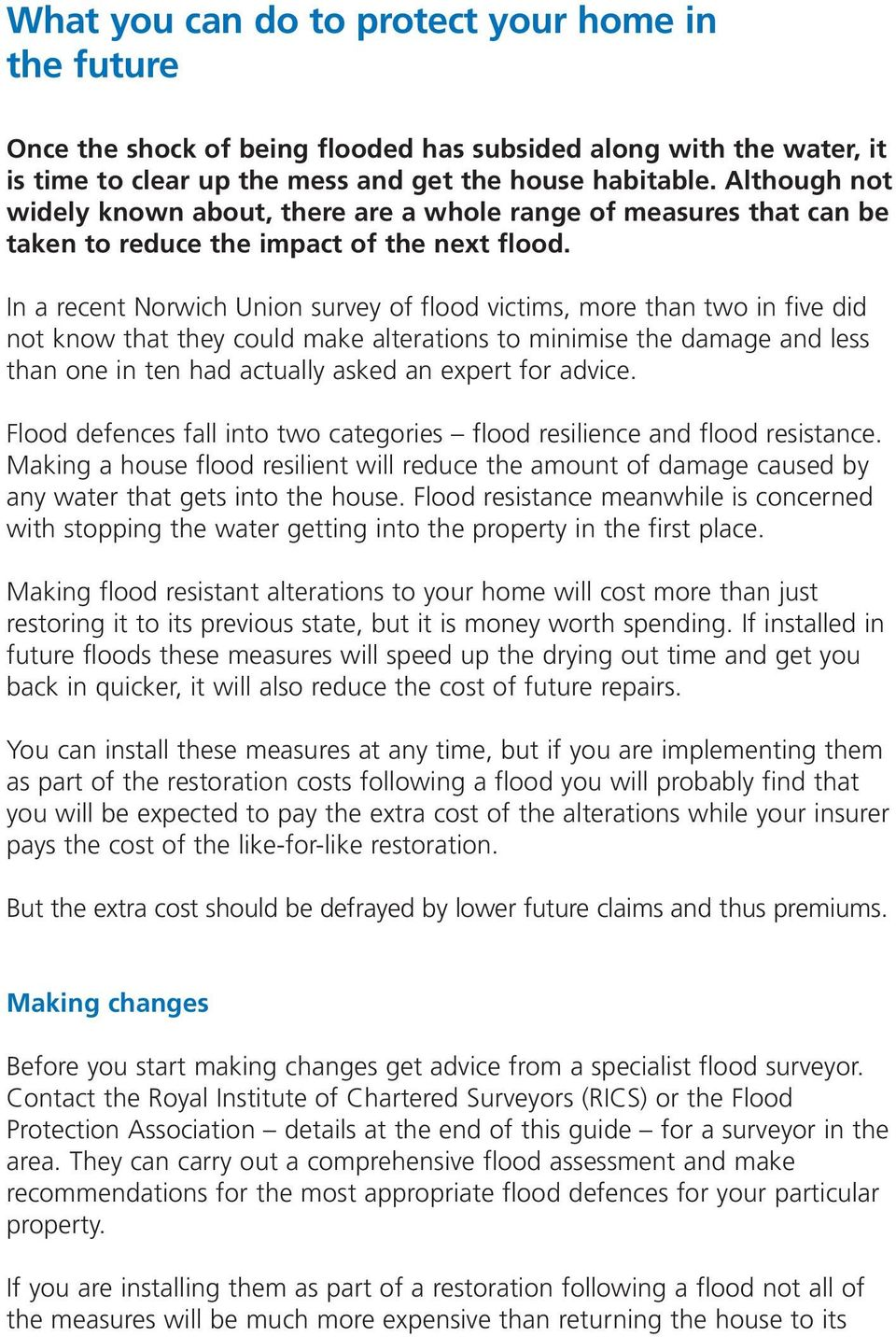 In a recent Norwich Union survey of flood victims, more than two in five did not know that they could make alterations to minimise the damage and less than one in ten had actually asked an expert for