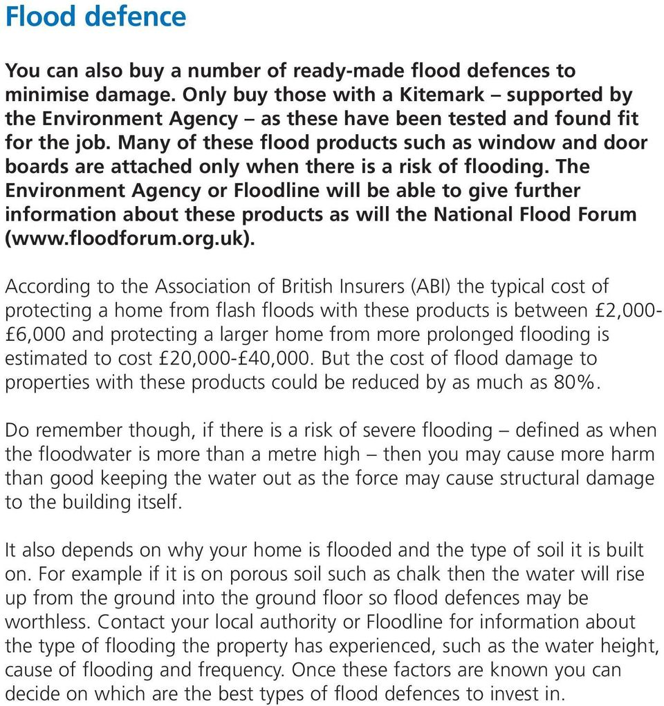 Many of these flood products such as window and door boards are attached only when there is a risk of flooding.