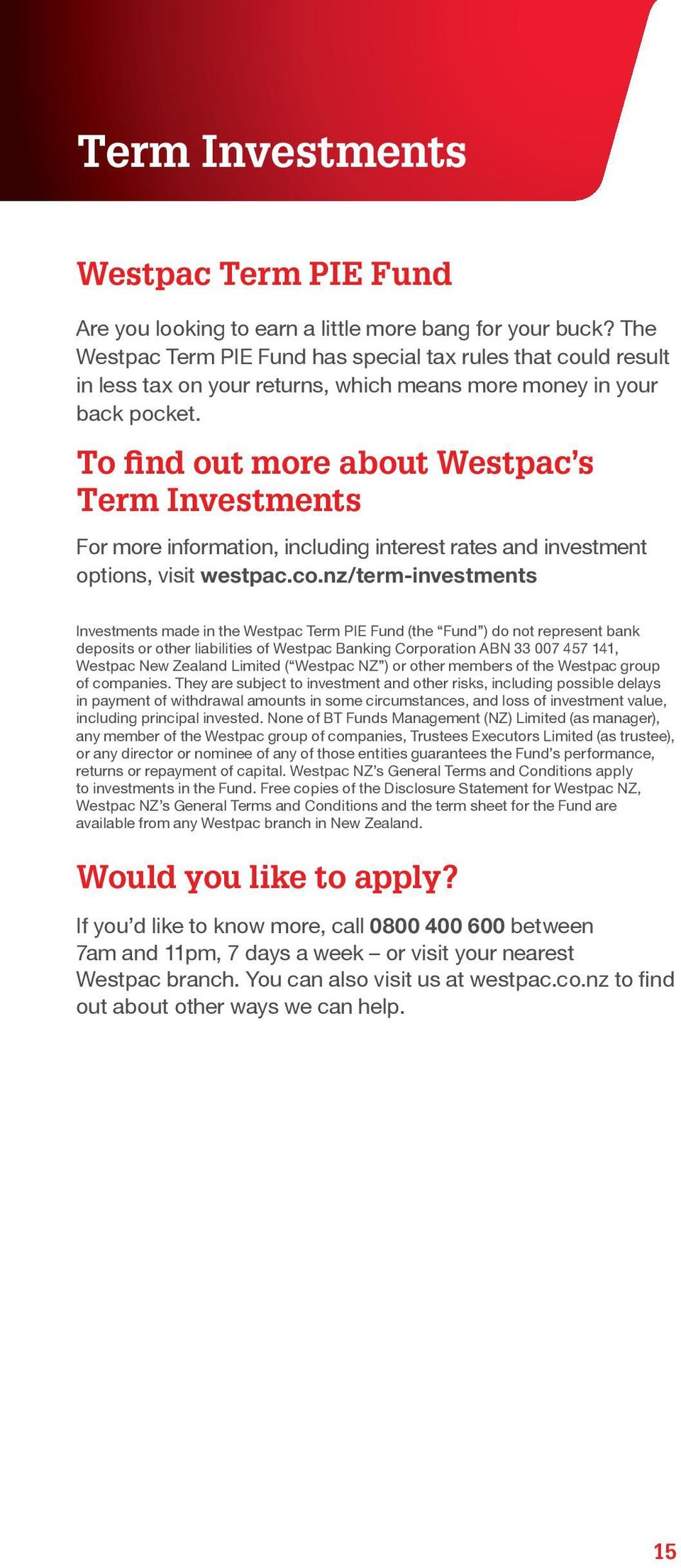 To find out more about Westpac s Term Investments For more information, including interest rates and investment options, visit westpac.co.