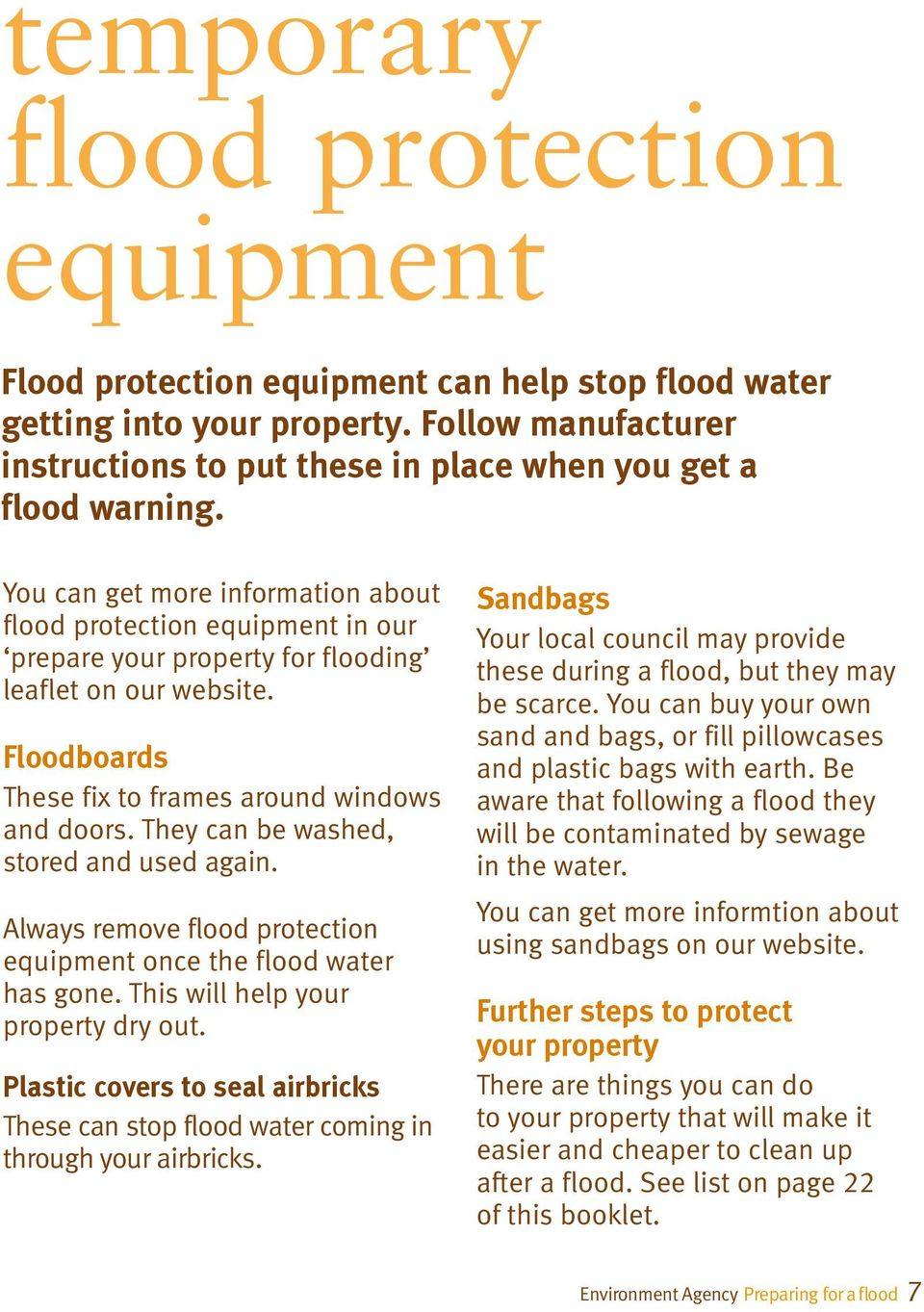 You can get more information about flood protection equipment in our prepare your property for flooding leaflet on our website. Floodboards These fix to frames around windows and doors.