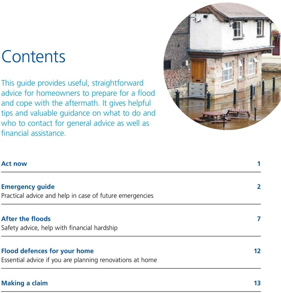 Act now 1 Emergency guide 2 Practical advice and help in case of future emergencies After the floods 7 Safety advice, help with