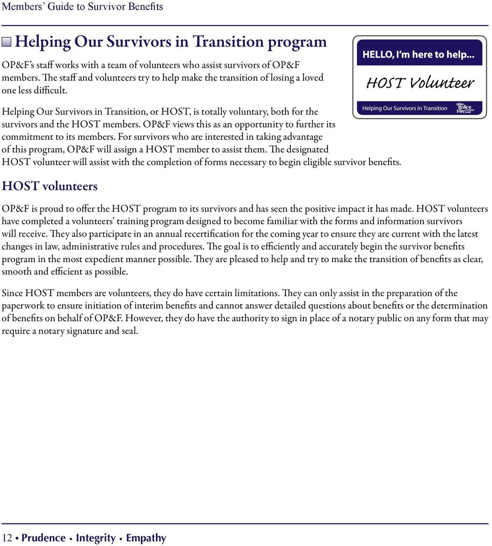 Helping Our Survivors in Transition, or HOST, is totally voluntary, both for the survivors and the HOST members. OP&F views this as an opportunity to further its commitment to its members.