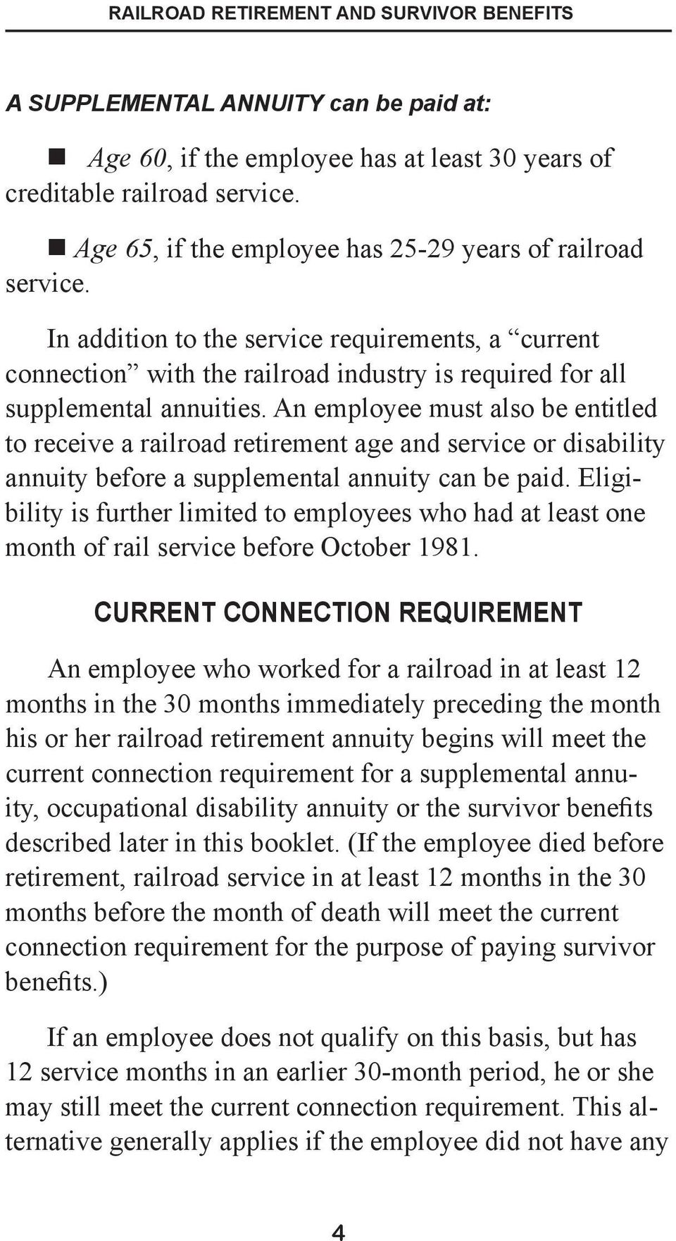 An employee must also be entitled to receive a railroad retirement age and service or disability annuity before a supplemental annuity can be paid.