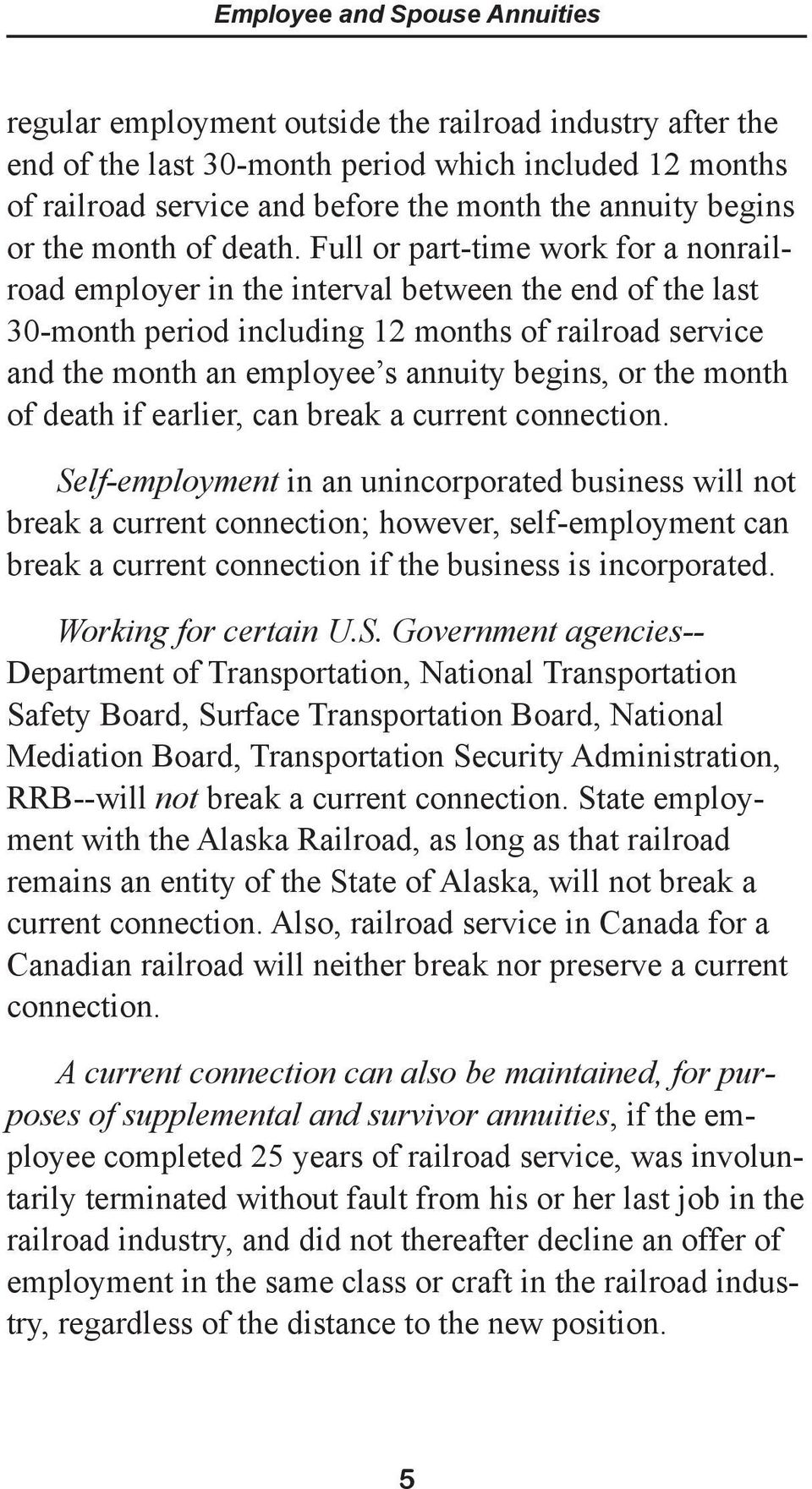 Full or part-time work for a nonrailroad employer in the interval between the end of the last 30-month period including 12 months of railroad service and the month an employee s annuity begins, or