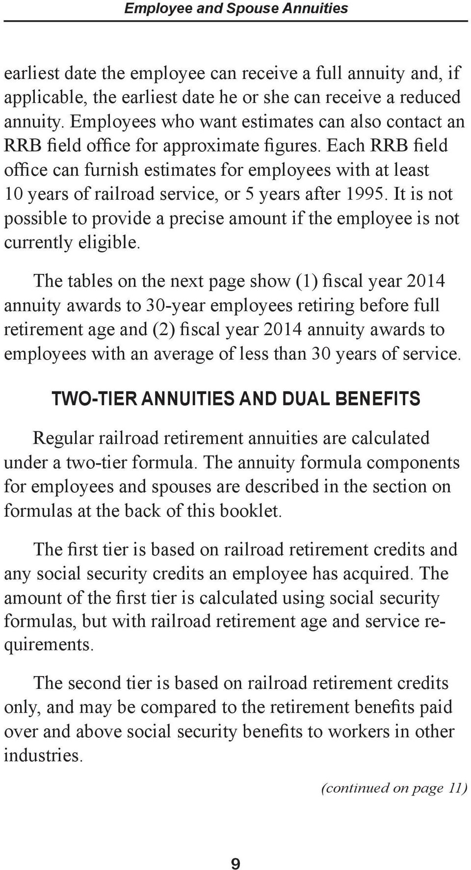 Each RRB field office can furnish estimates for employees with at least 10 years of railroad service, or 5 years after 1995.