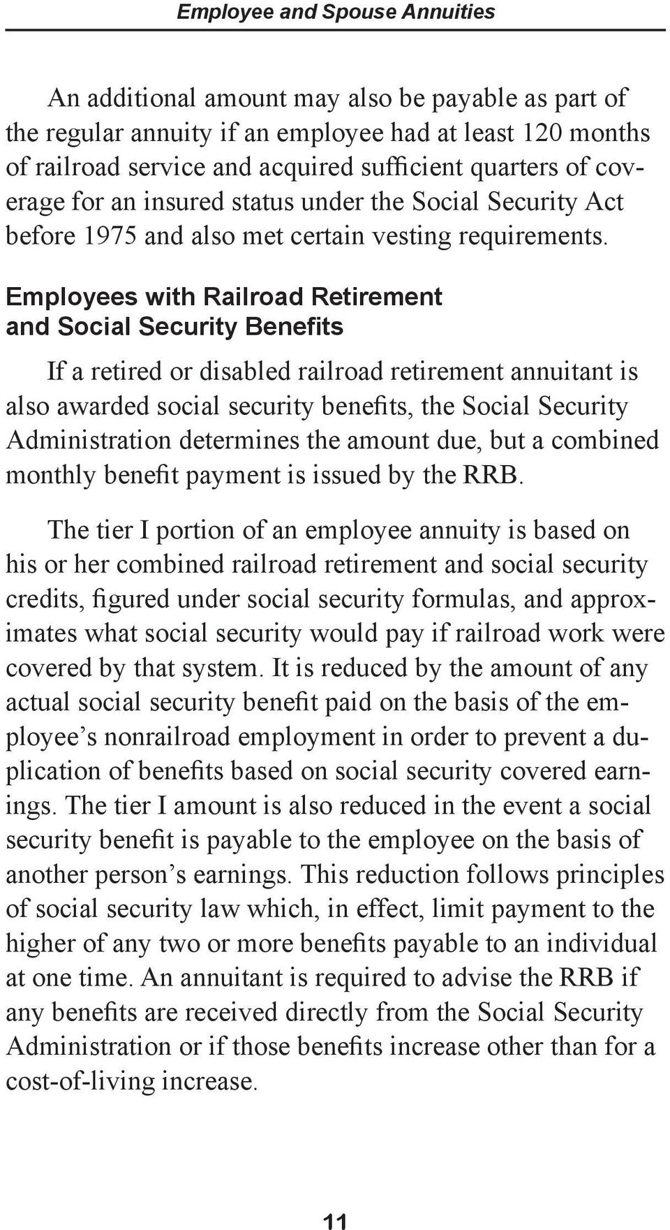 Employees with Railroad Retirement and Social Security Benefits If a retired or disabled railroad retirement annuitant is also awarded social security benefits, the Social Security Administration