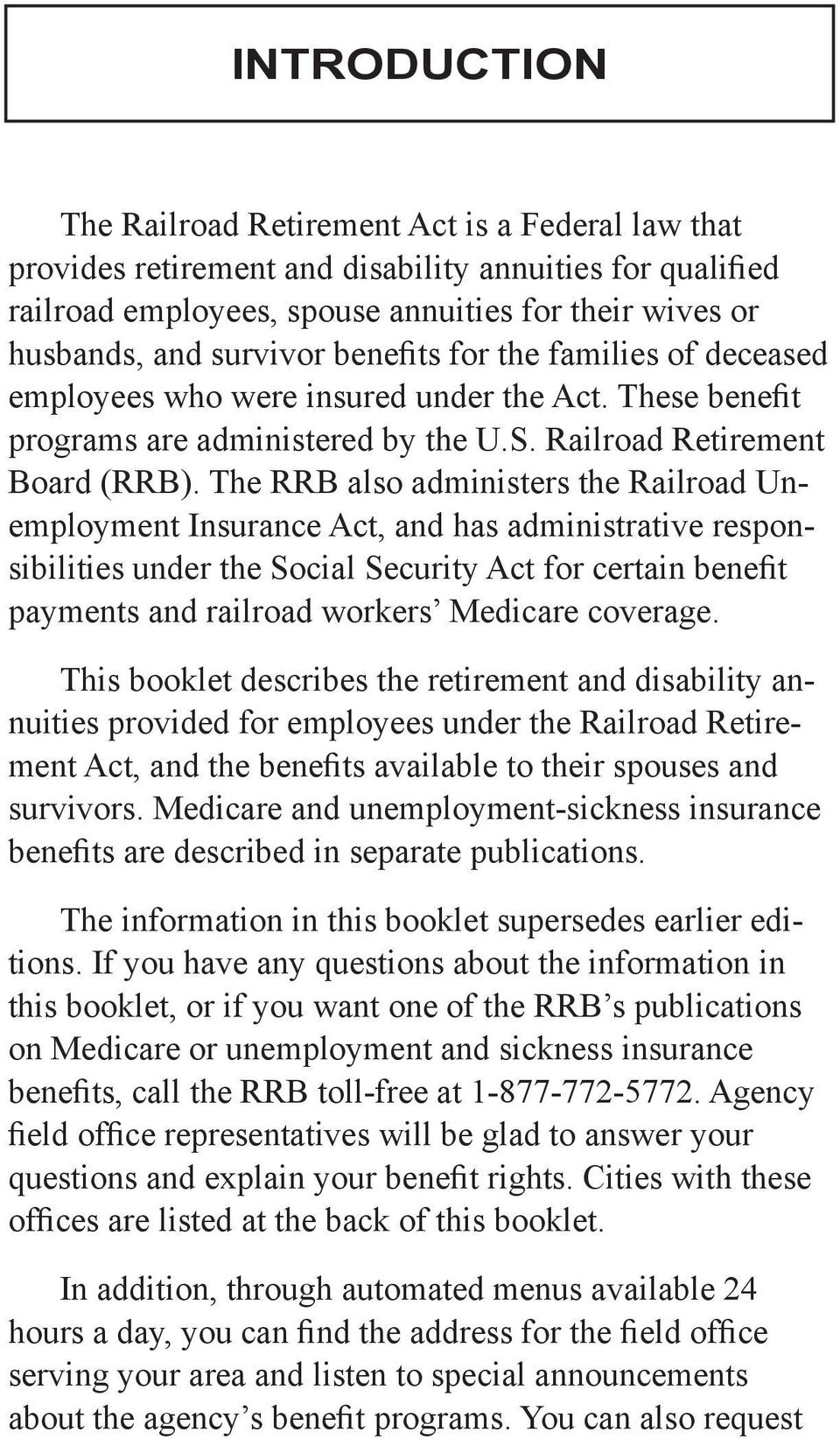 The RRB also administers the Railroad Unemployment Insurance Act, and has administrative responsibilities under the Social Security Act for certain benefit payments and railroad workers Medicare