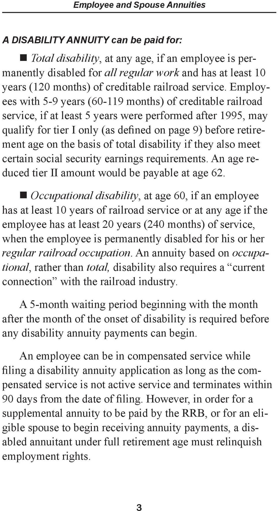 Employees with 5-9 years (60-119 months) of creditable railroad service, if at least 5 years were performed after 1995, may qualify for tier I only (as defined on page 9) before retirement age on the