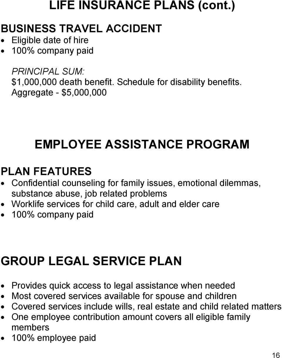 services for child care, adult and elder care 100% company paid GROUP LEGAL SERVICE PLAN Provides quick access to legal assistance when needed Most covered services available