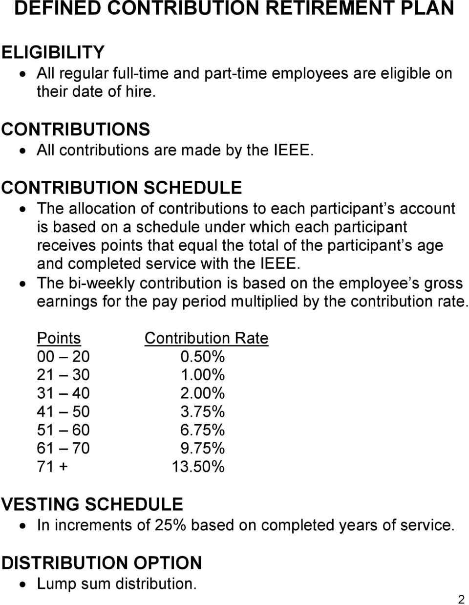 age and completed service with the IEEE. The bi-weekly contribution is based on the employee s gross earnings for the pay period multiplied by the contribution rate.