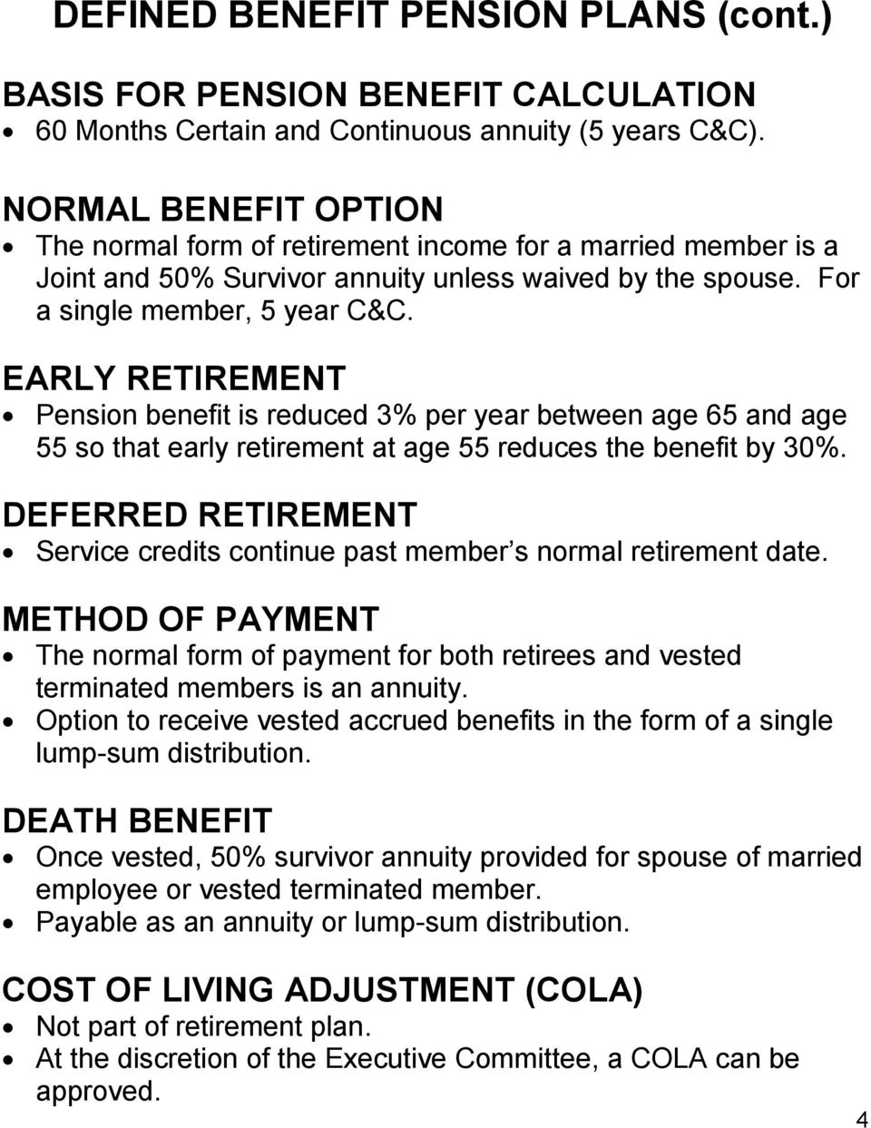 EARLY RETIREMENT Pension benefit is reduced 3% per year between age 65 and age 55 so that early retirement at age 55 reduces the benefit by 30%.