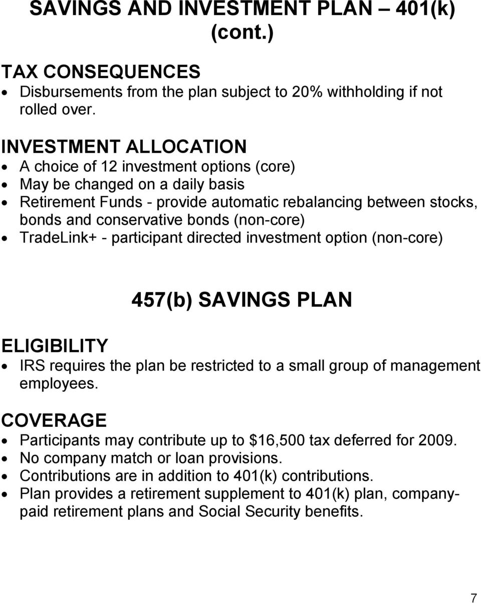 (non-core) TradeLink+ - participant directed investment option (non-core) 457(b) SAVINGS PLAN ELIGIBILITY IRS requires the plan be restricted to a small group of management employees.
