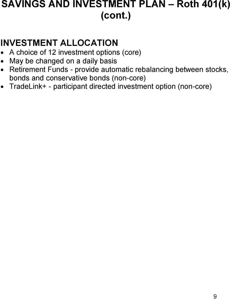 changed on a daily basis Retirement Funds - provide automatic rebalancing
