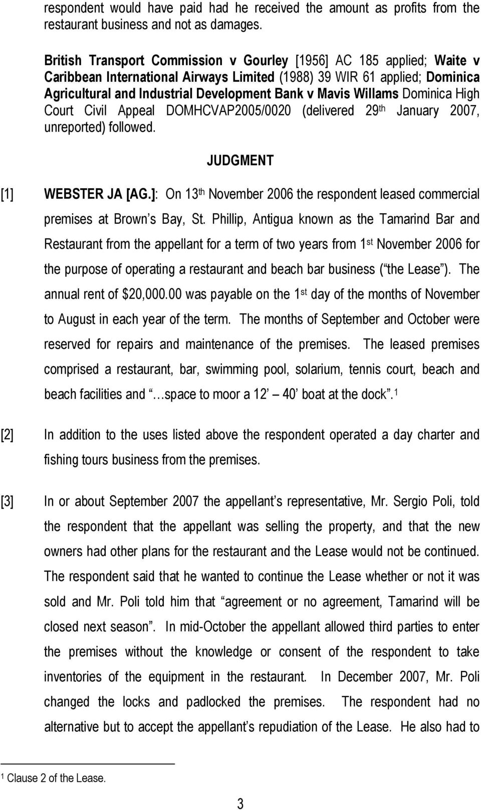 Willams Dominica High Court Civil Appeal DOMHCVAP2005/0020 (delivered 29 th January 2007, unreported) followed. JUDGMENT [1] WEBSTER JA [AG.
