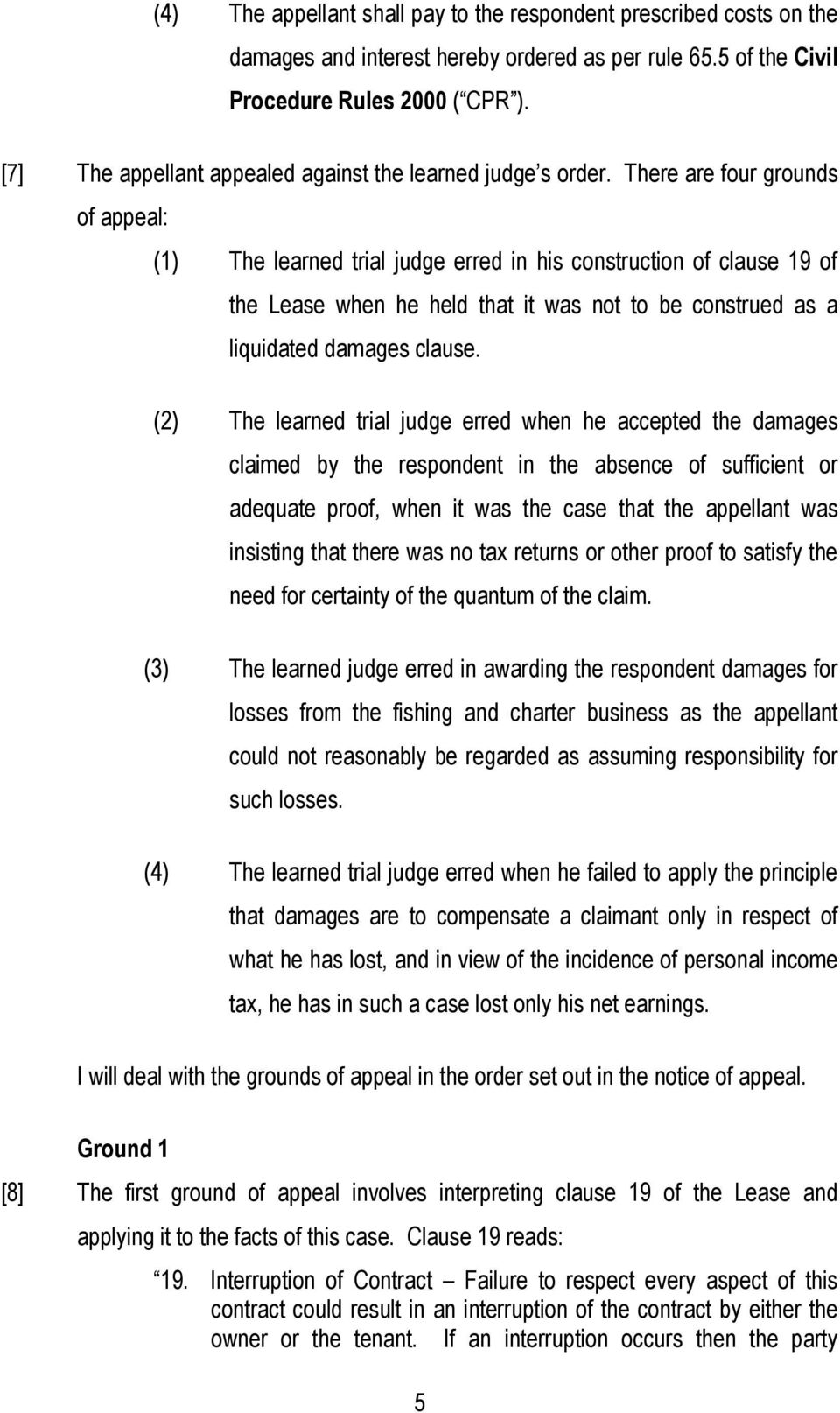 There are four grounds of appeal: (1) The learned trial judge erred in his construction of clause 19 of the Lease when he held that it was not to be construed as a liquidated damages clause.