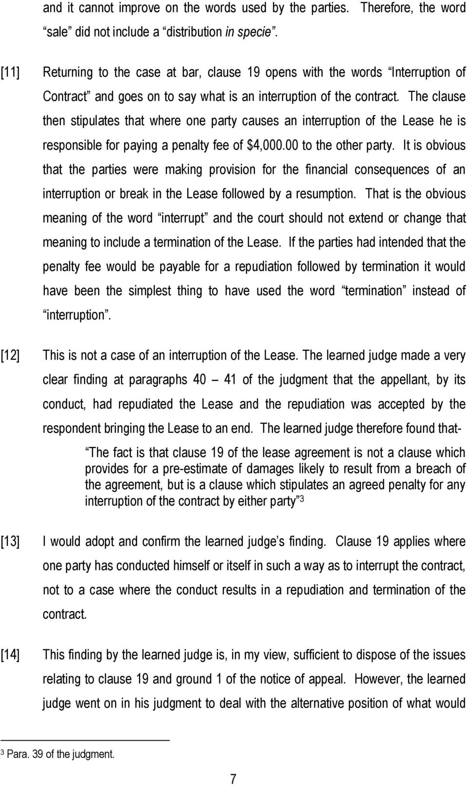The clause then stipulates that where one party causes an interruption of the Lease he is responsible for paying a penalty fee of $4,000.00 to the other party.