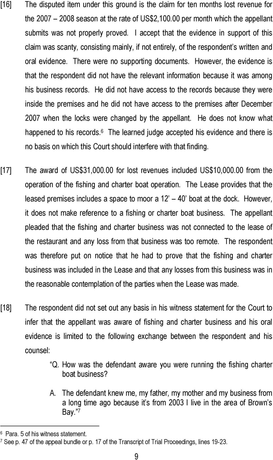 However, the evidence is that the respondent did not have the relevant information because it was among his business records.