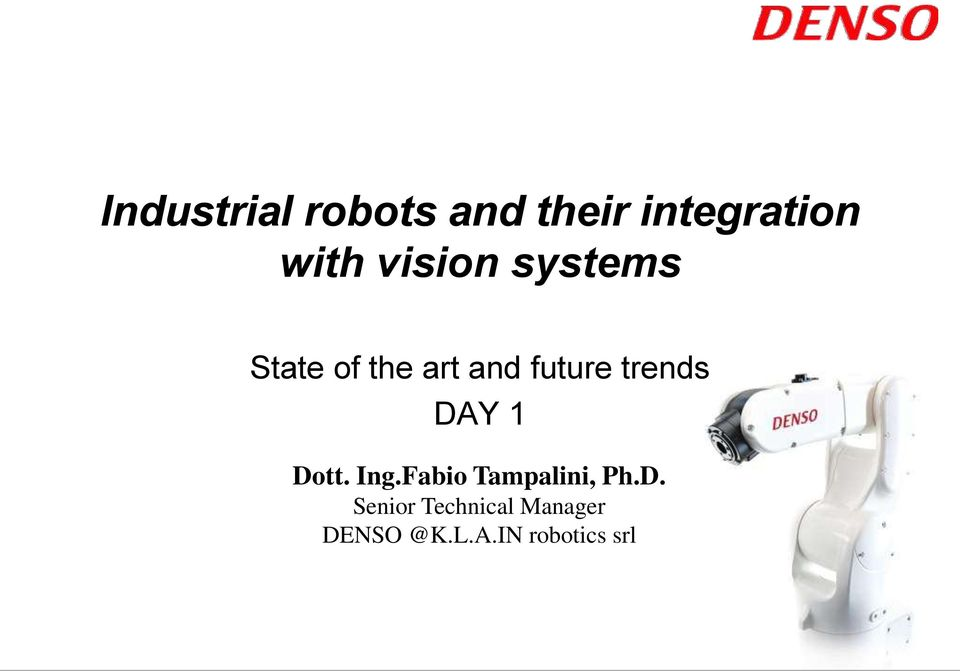 trends DAY 1 Dott. Ing.Fabio Tampalini, Ph.D. Senior Technical Manager DENSO @K.