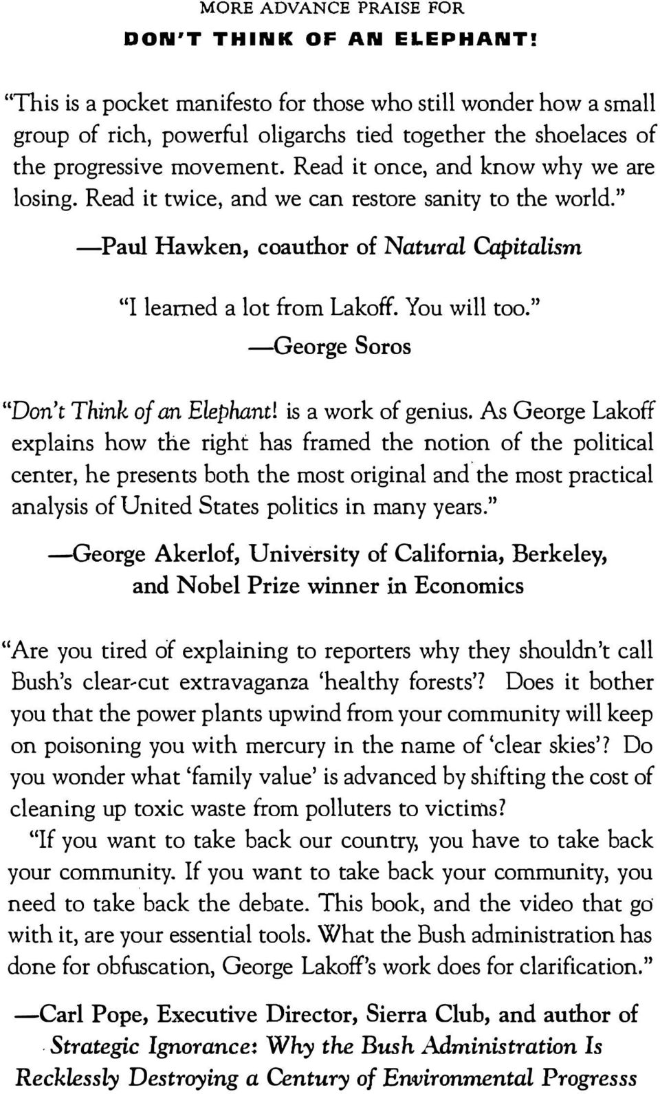 "Read it twice, and we can restore sanity to the world."" -Paul Hawken, coauthor of Natural Capitalism ""I learned a lot from Lakoff. You will too."" -George Soros ""Don't Think of an Elephant!"
