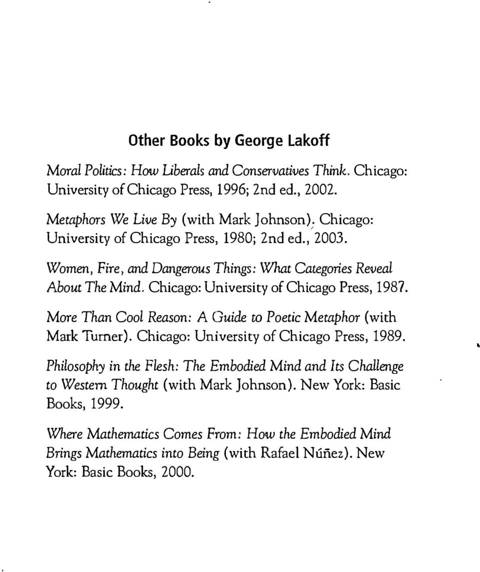 Chicago: University of Chicago Press, 1987. More Than Cool Reason: A Guide to Poetic Metaphor (with Mark Turner). Chicago: University of Chicago Press, 1989.