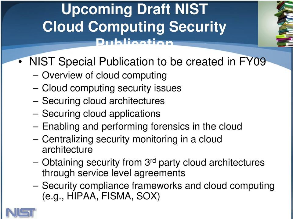 forensics in the cloud Centralizing security monitoring in a cloud architecture Obtaining security from 3 rd party cloud