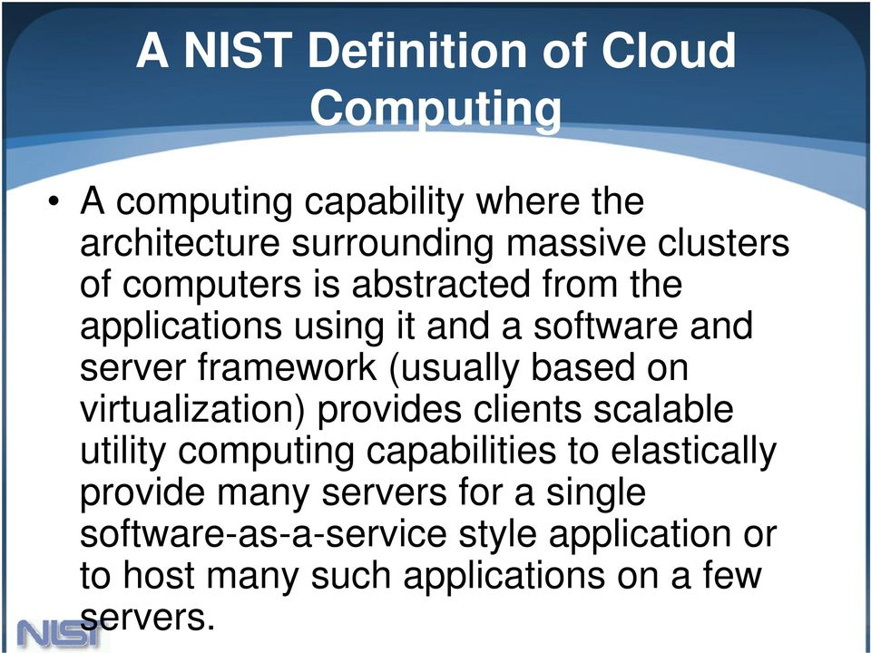 (usually based on virtualization) provides clients scalable utility computing capabilities to elastically