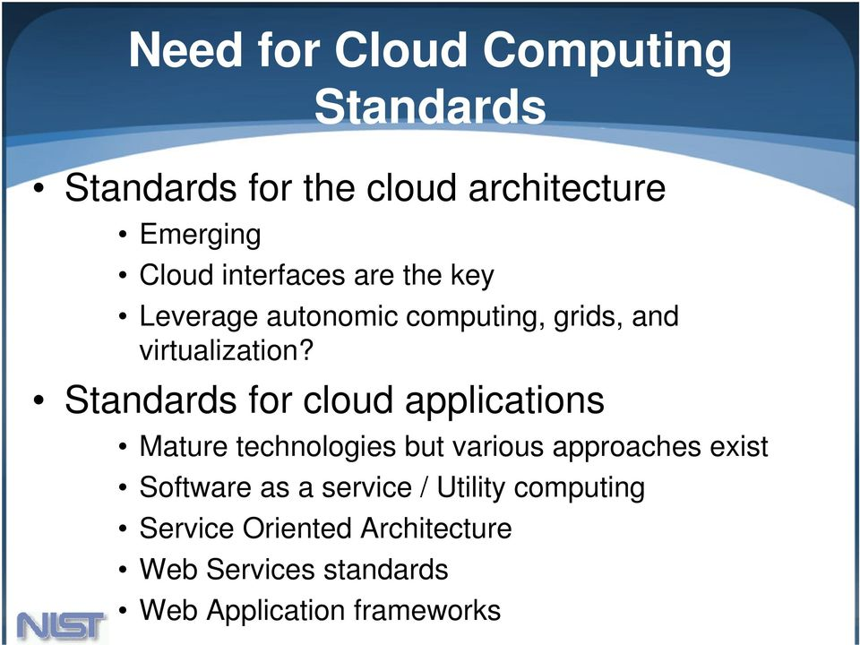 Standards for cloud applications Mature technologies but various approaches exist Software