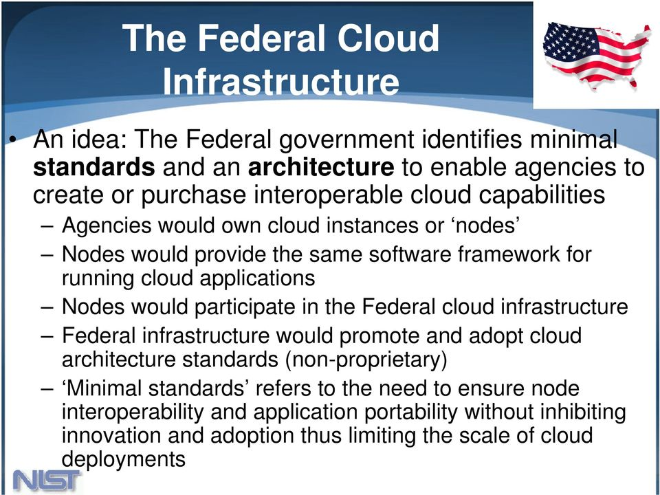 would participate in the Federal cloud infrastructure Federal infrastructure would promote and adopt cloud architecture standards (non-proprietary) Minimal