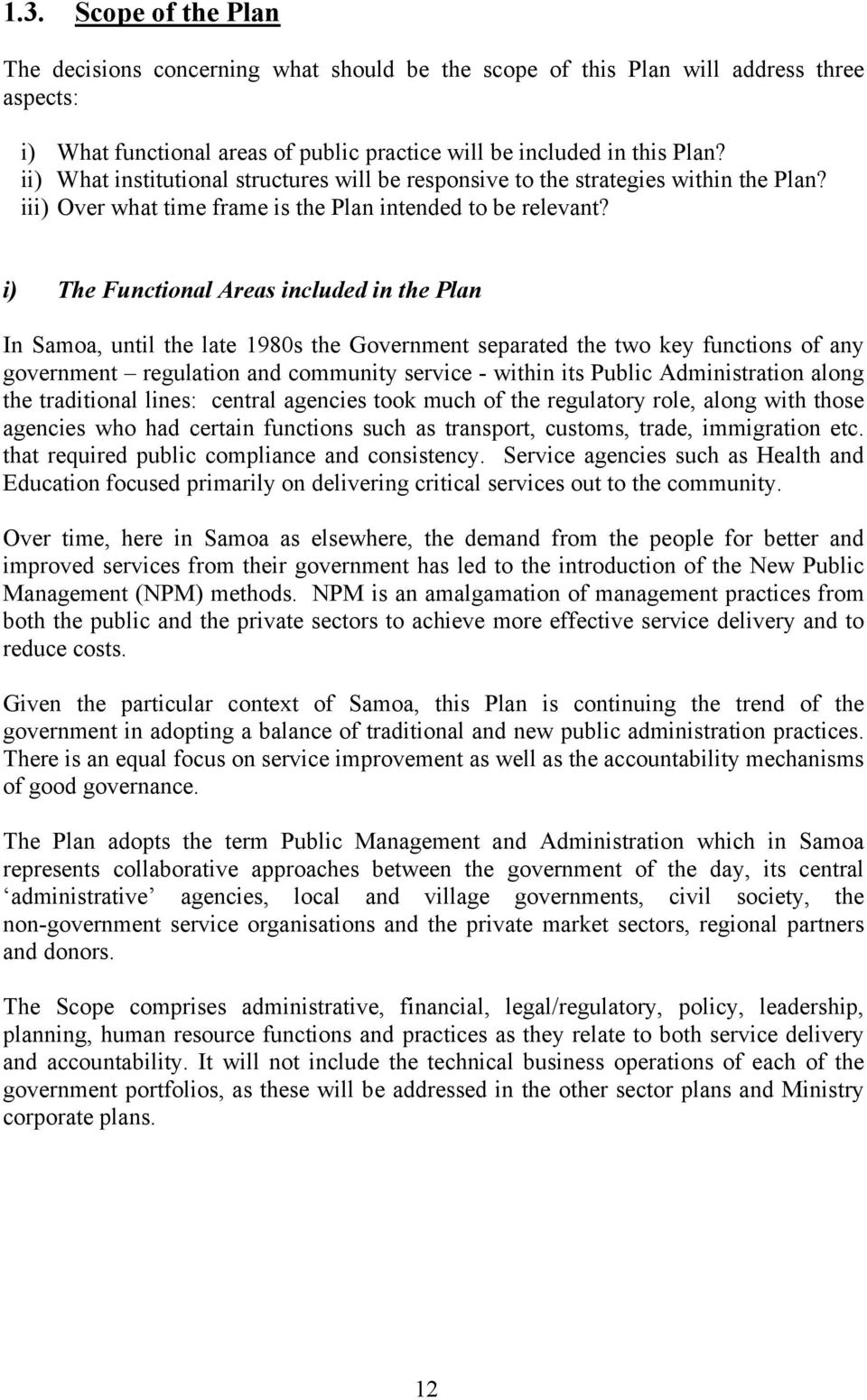 i) The Functional Areas included in the Plan In Samoa, until the late 1980s the Government separated the two key functions of any government regulation and community service - within its Public