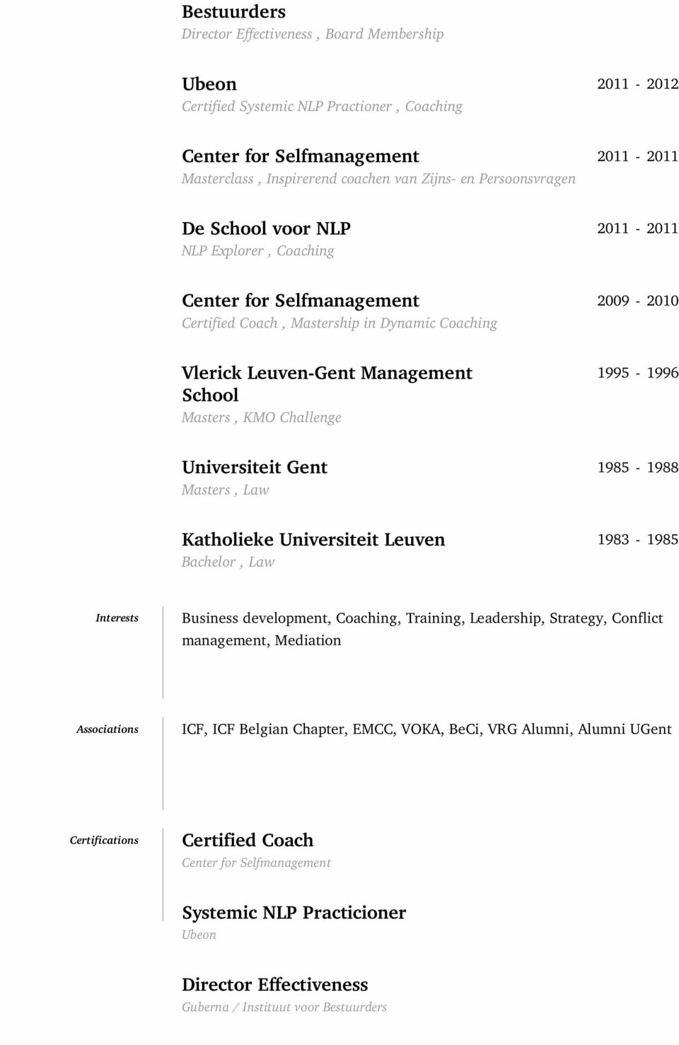Masters, Law 1985-1988 Katholieke Universiteit Leuven Bachelor, Law 1983-1985 Interests Business development, Coaching, Training, Leadership, Strategy, Conflict management, Mediation