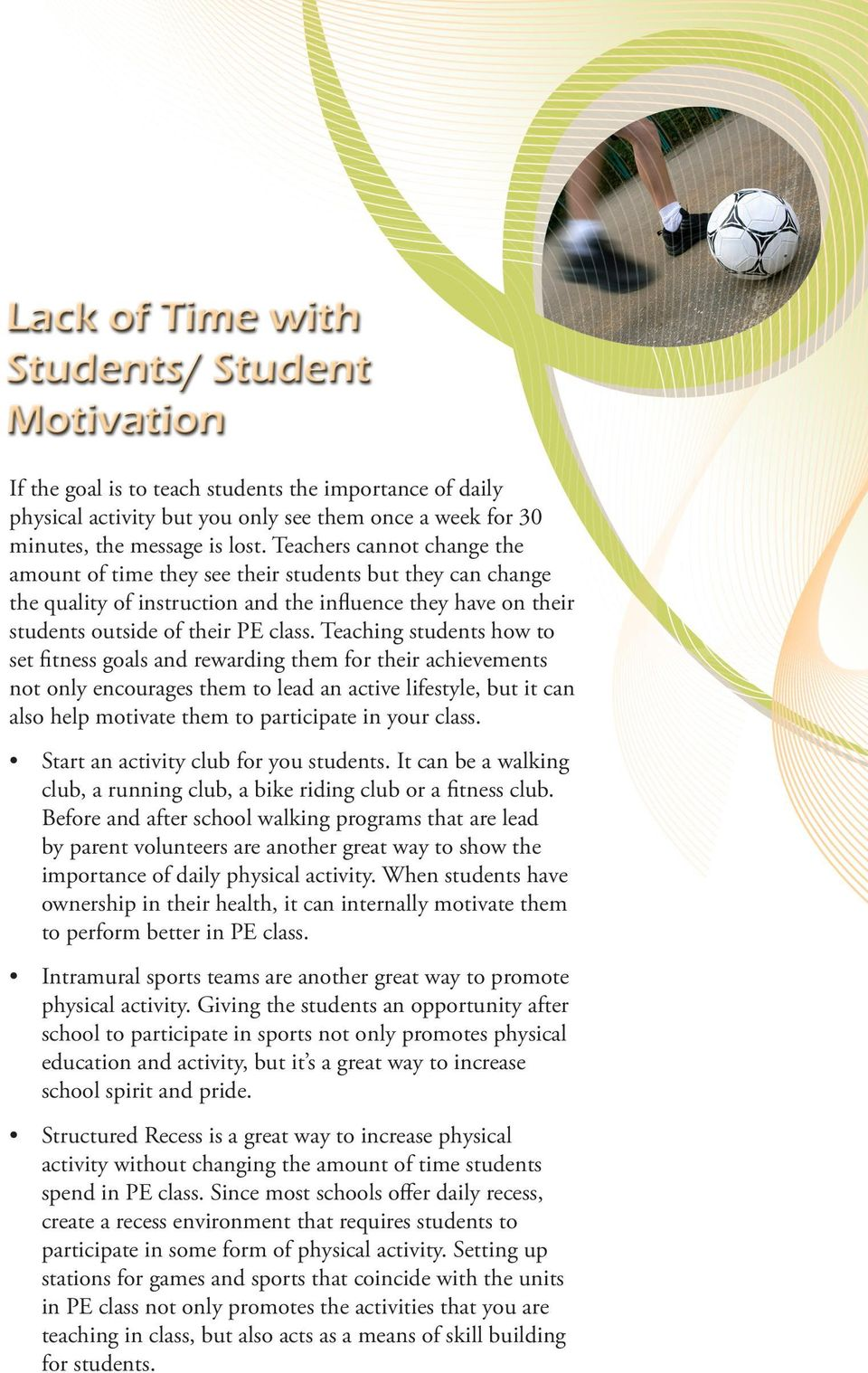 Teaching students how to set fitness goals and rewarding them for their achievements not only encourages them to lead an active lifestyle, but it can also help motivate them to participate in your