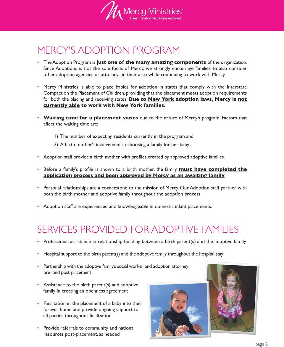 Mercy Ministries is able to place babies for adoption in states that comply with the Interstate Compact on the Placement of Children, providing that the placement meets adoption requirements for both