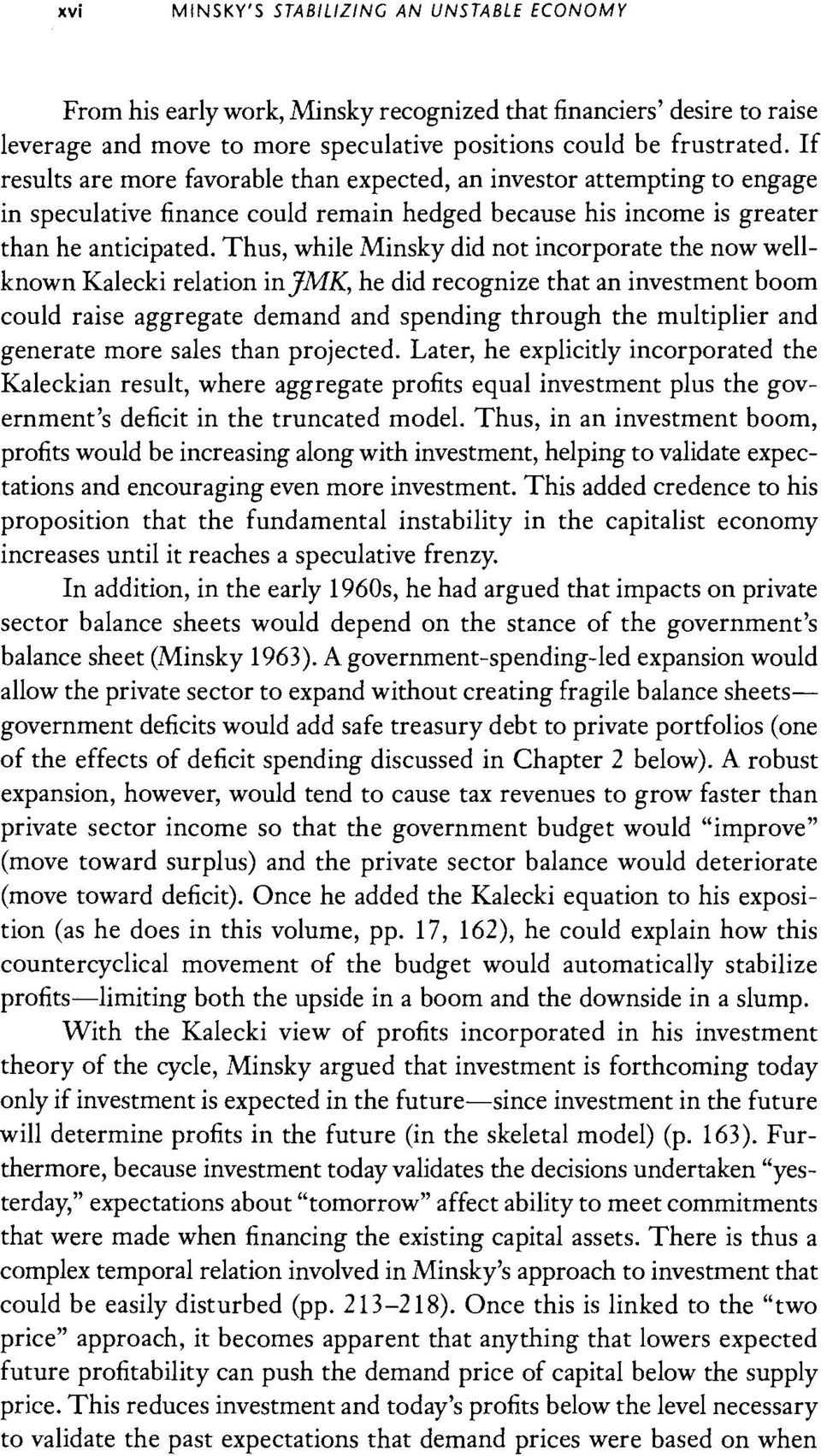 Thus, while Minsky did not incorporate the now wellknown Kalecki relation injmk, he did recognize that an investment boom could raise aggregate demand and spending through the multiplier and generate