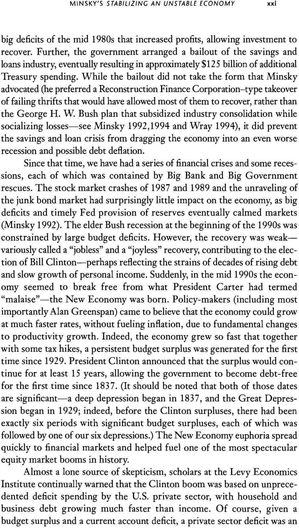 While the bailout did not take the form that Minsky advocated (he preferred a Reconstruction Finance Corporation-type takeover offailing thrifts that would have allowed most of them to recover,
