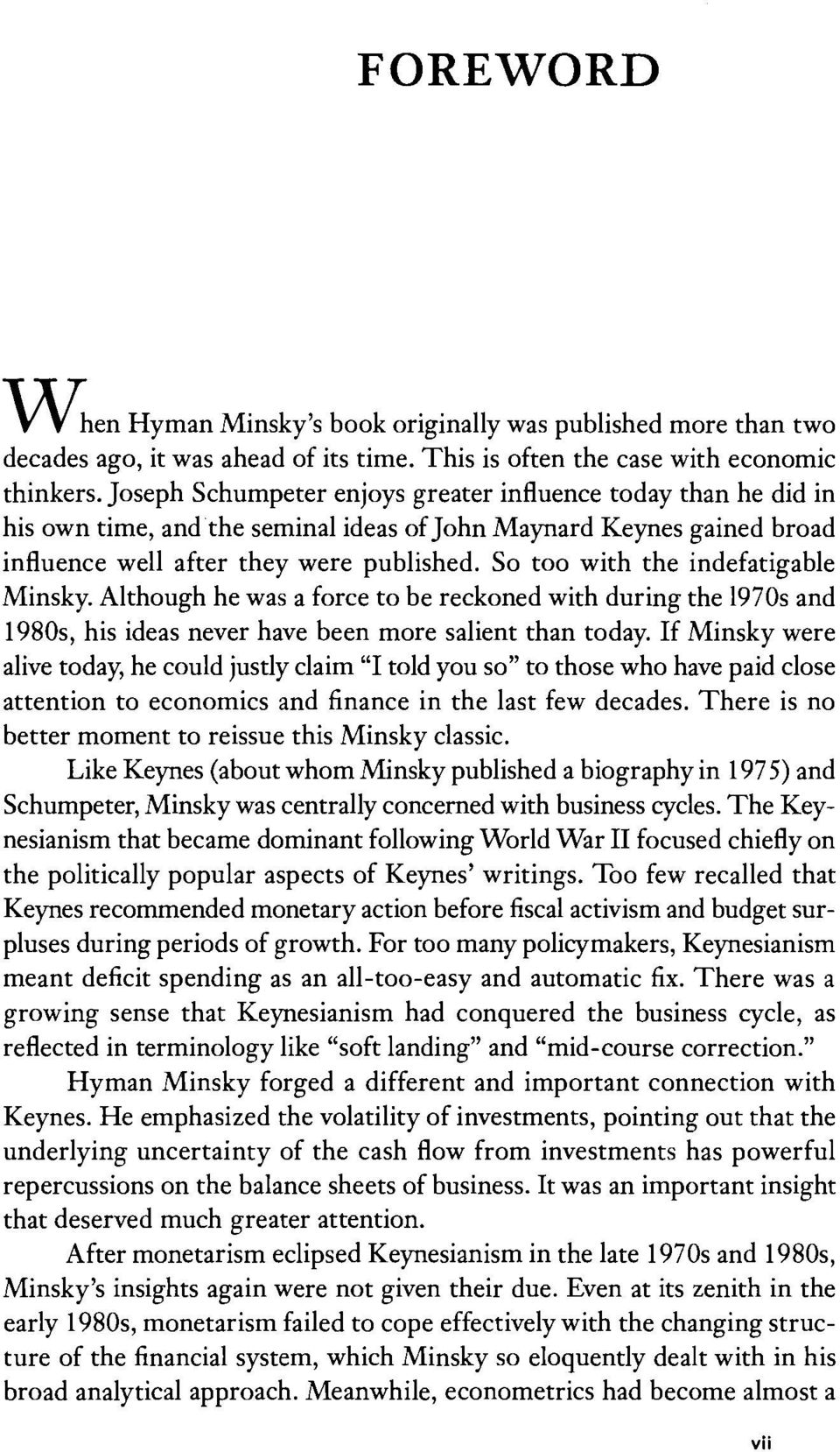 So too with the indefatigable Minsky. Although he was a force to be reckoned with during the 1970s and 1980s, his ideas never have been more salient than today.