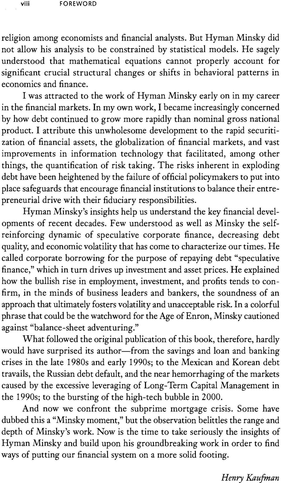 I was attracted to the work of Hyman Minsky early on in my career in the financial markets.