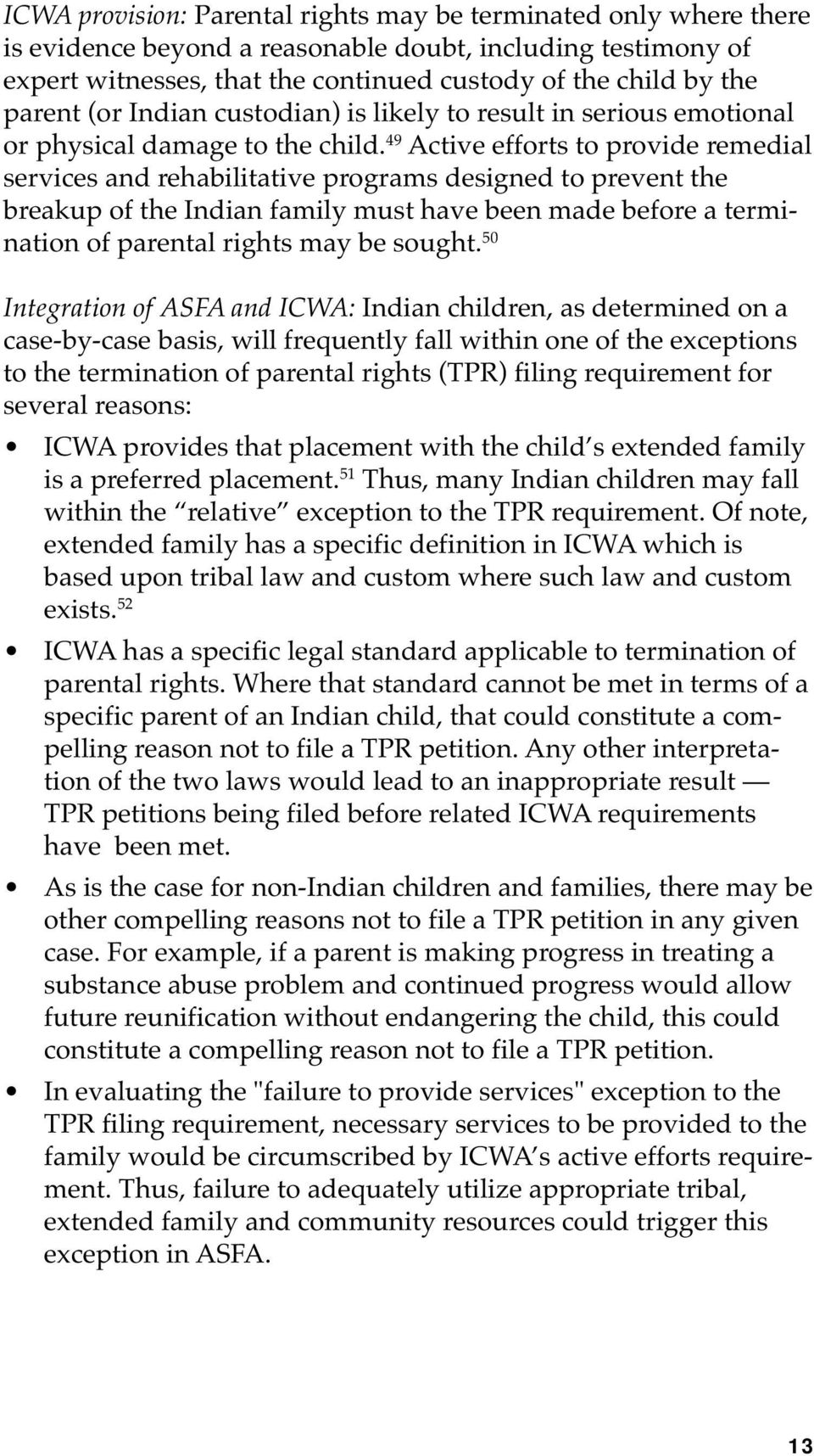 49 Active efforts to provide remedial services and rehabilitative programs designed to prevent the breakup of the Indian family must have been made before a termination of parental rights may be