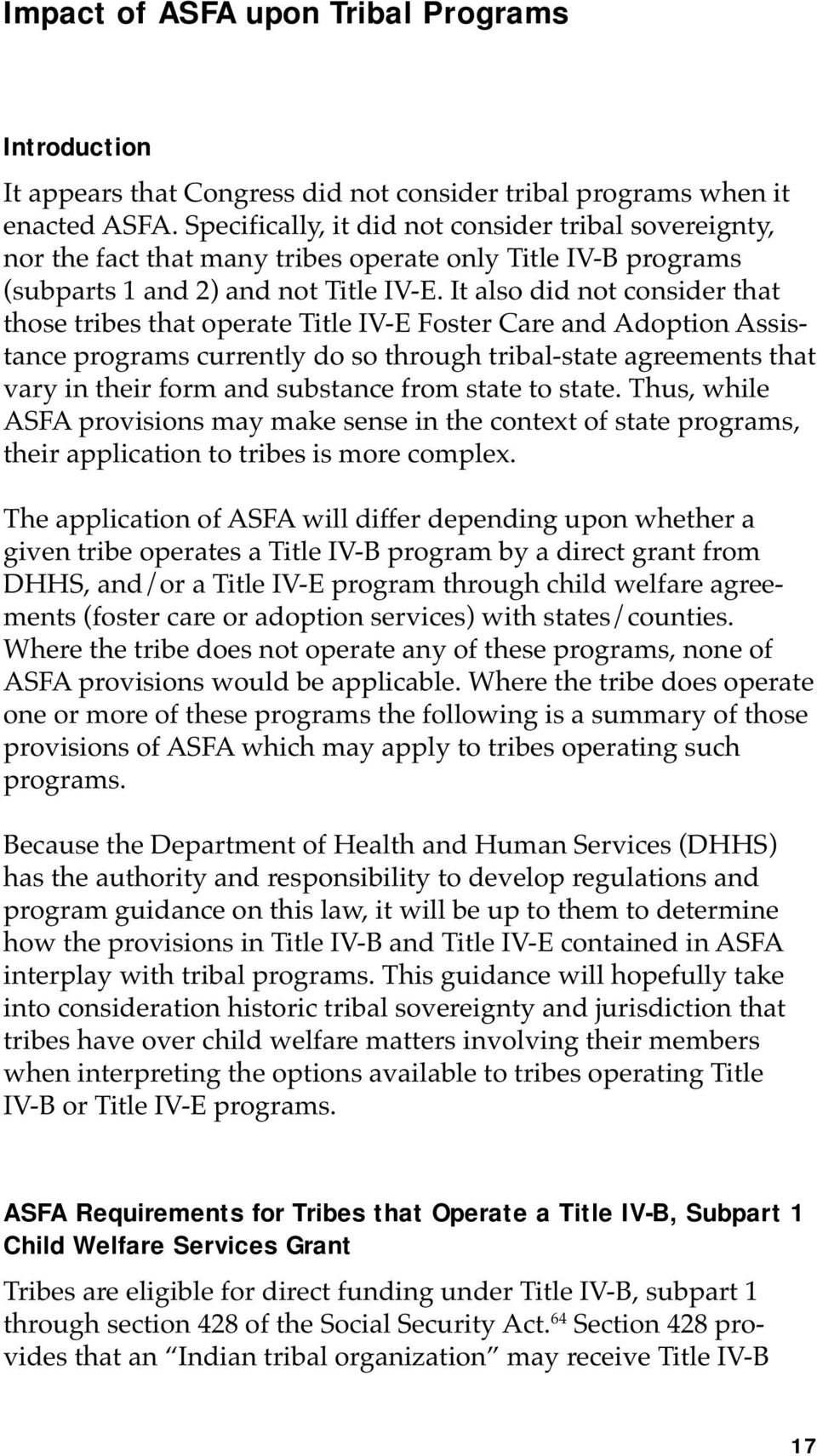 It also did not consider that those tribes that operate Title IV-E Foster Care and Adoption Assistance programs currently do so through tribal-state agreements that vary in their form and substance