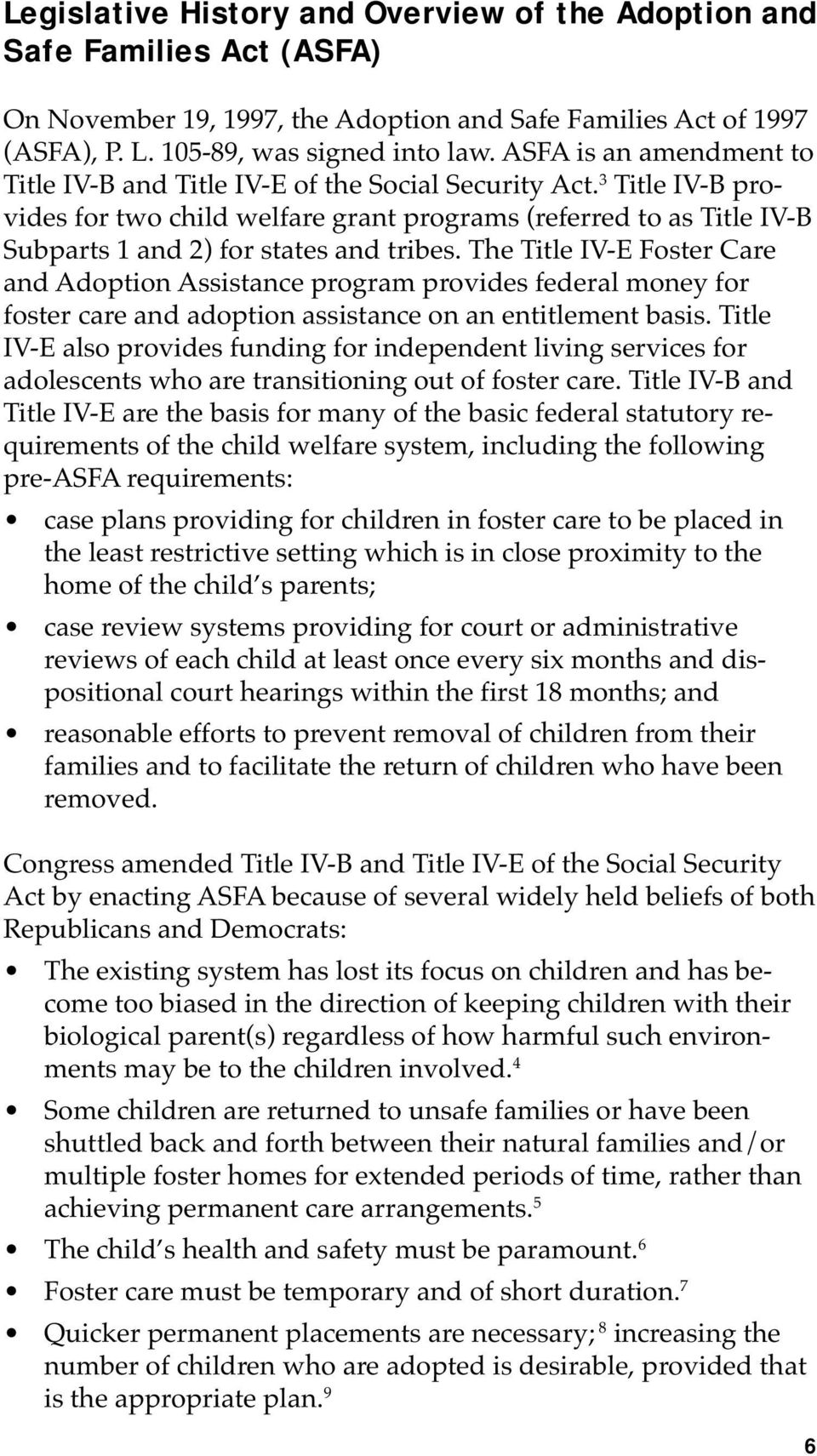 3 Title IV-B provides for two child welfare grant programs (referred to as Title IV-B Subparts 1 and 2) for states and tribes.