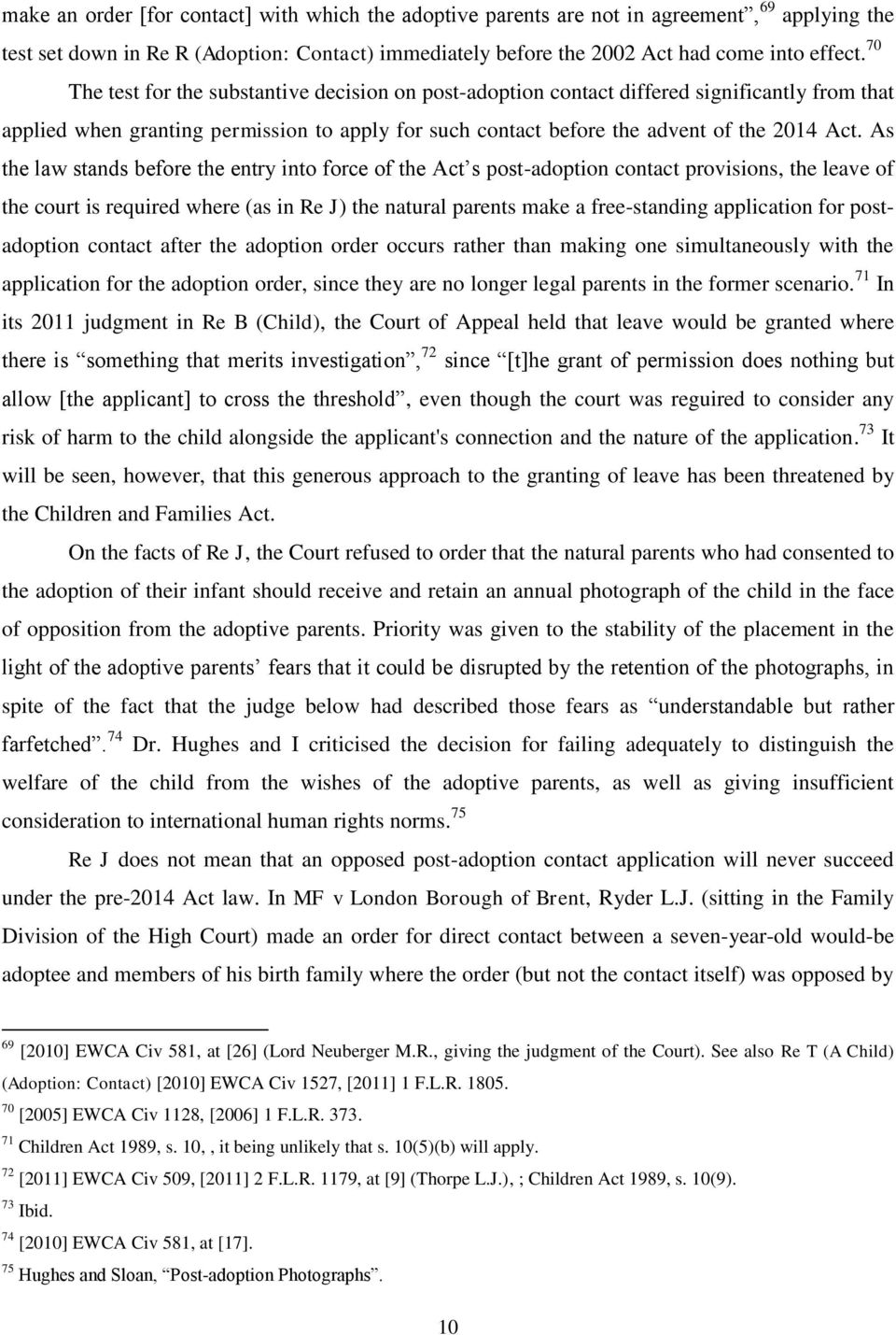 As the law stands before the entry into force of the Act s post-adoption contact provisions, the leave of the court is required where (as in Re J) the natural parents make a free-standing application