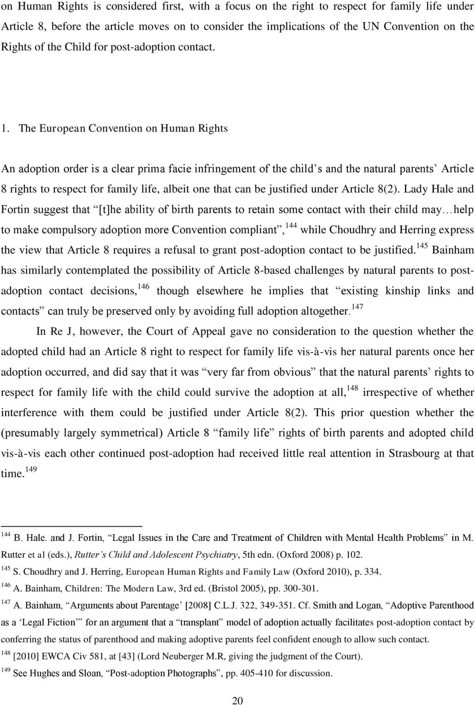 The European Convention on Human Rights An adoption order is a clear prima facie infringement of the child s and the natural parents Article 8 rights to respect for family life, albeit one that can