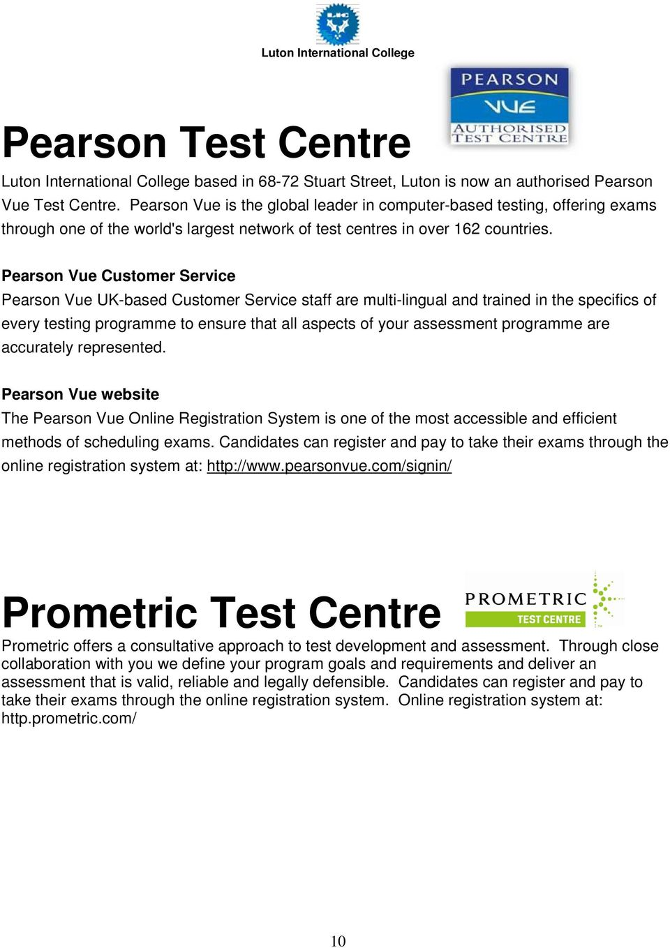 Pearson Vue Customer Service Pearson Vue UK-based Customer Service staff are multi-lingual and trained in the specifics of every testing programme to ensure that all aspects of your assessment