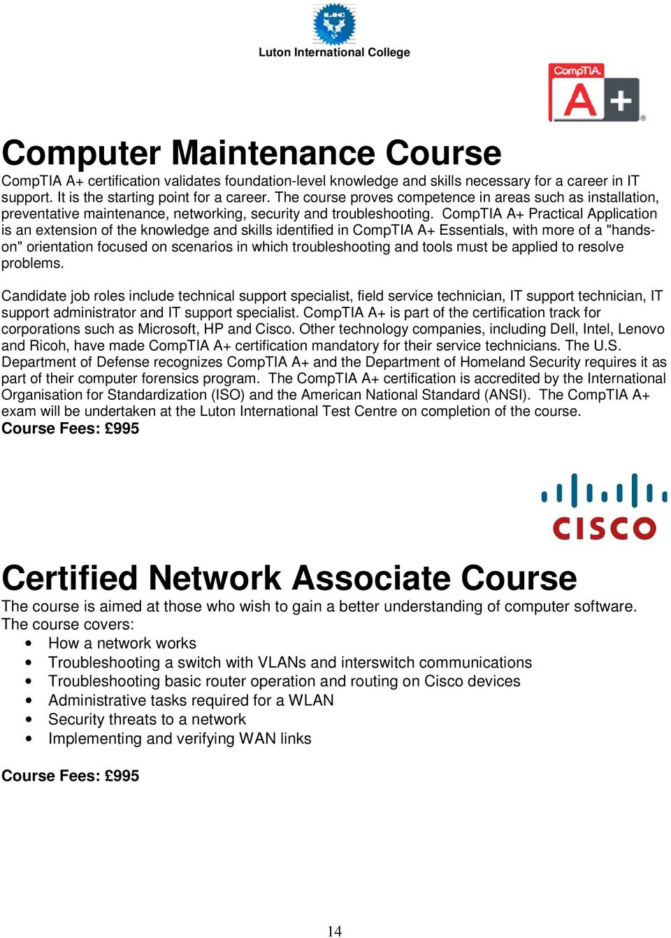 "CompTIA A+ Practical Application is an extension of the knowledge and skills identified in CompTIA A+ Essentials, with more of a ""handson"" orientation focused on scenarios in which troubleshooting"