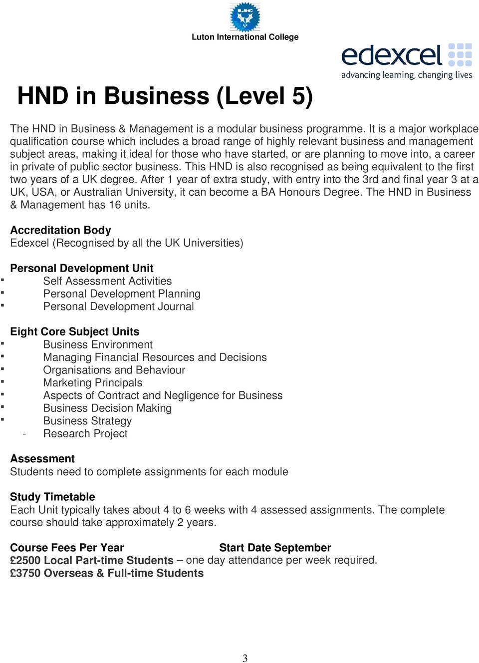 into, a career in private of public sector business. This HND is also recognised as being equivalent to the first two years of a UK degree.