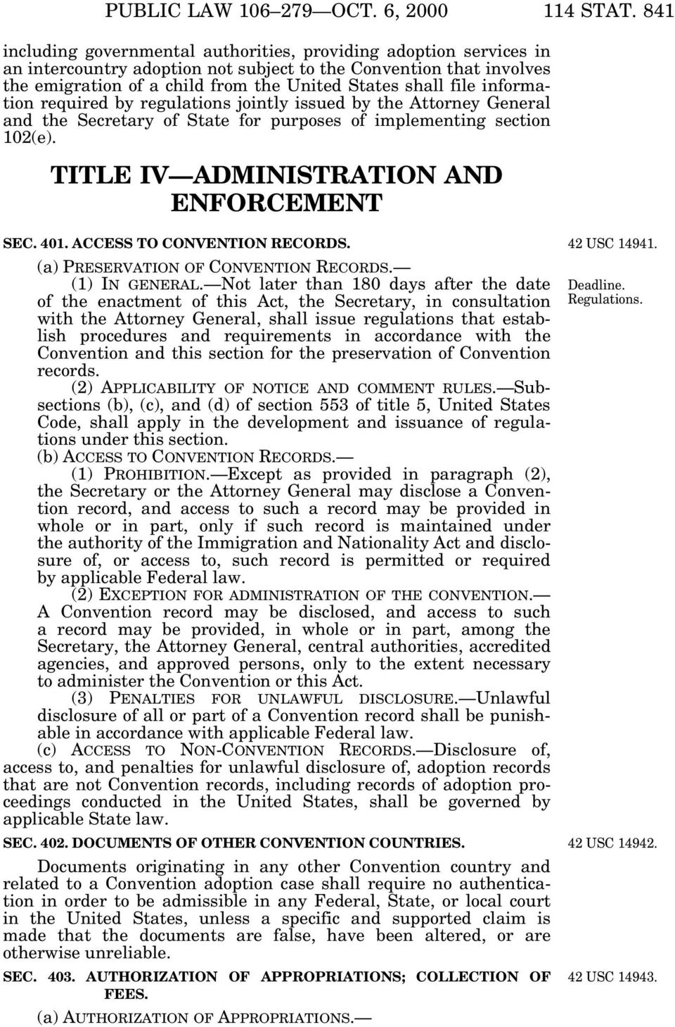 information required by regulations jointly issued by the Attorney General and the Secretary of State for purposes of implementing section 102(e). TITLE IV ADMINISTRATION AND ENFORCEMENT SEC. 401.