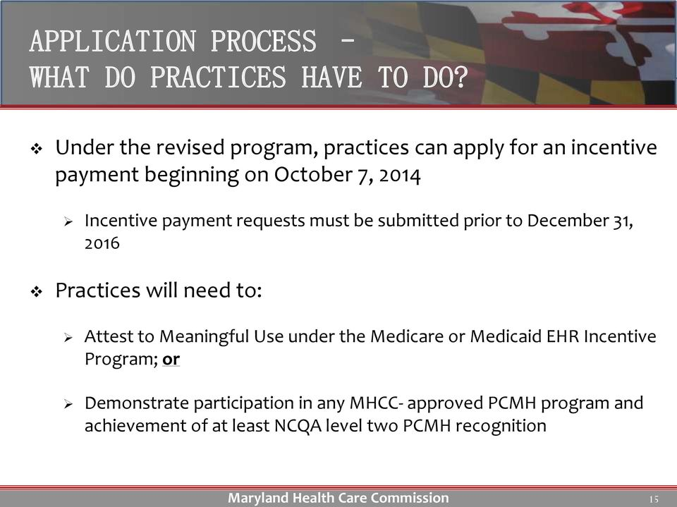 payment requests must be submitted prior to December 31, 2016 Practices will need to: Attest to Meaningful Use