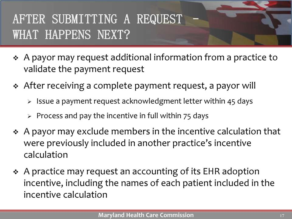 will Issue a payment request acknowledgment letter within 45 days Process and pay the incentive in full within 75 days A payor may exclude