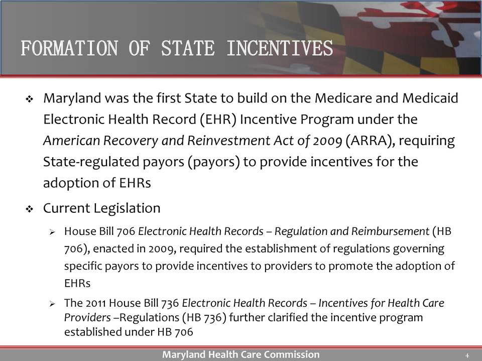 Records Regulation and Reimbursement (HB 706), enacted in 2009, required the establishment of regulations governing specific payors to provide incentives to providers to promote the
